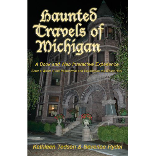 Haunted-Travels-of-Michigan-A-book-and-web-interactive-experience-enter-a-world-of-the-paranormal-and-experience-the-Ghost-hunt